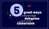 ways to encourage delegates back to classroom