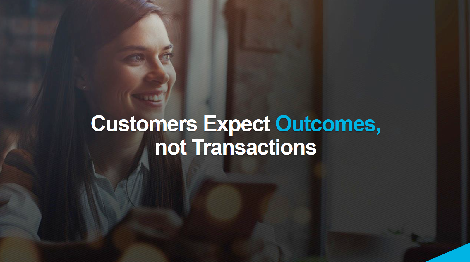 Customers expect outcomes not transactions